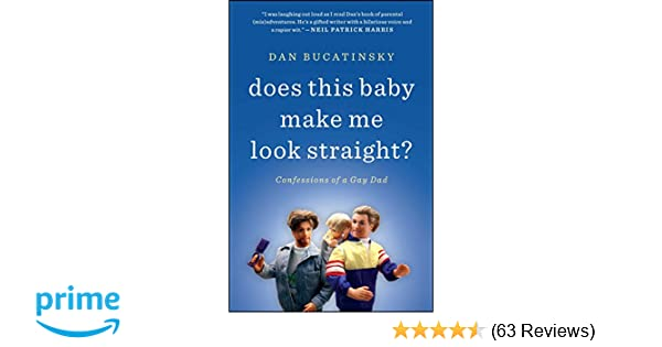 Does This Baby Make Me Look Straight?: Confessions of a Gay Dad: Dan
