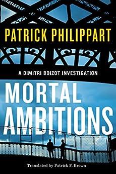 Mortal Ambitions (A Dimitri Boizot Investigation Book 1) by [Philippart, Patrick]