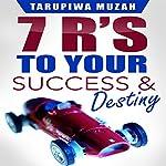 7 R's: To Your Success and Destiny | Tarupiwa Muzah
