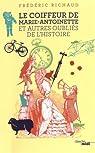 Le coiffeur de Marie-Antoinette et autres oubliés de l'Histoire par Richaud