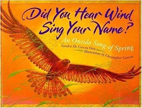 Book Did You Hear Wind Sing Your Name?: An Oneida Song of Spring by Sandra De Coteau Orie (1996-03-01)