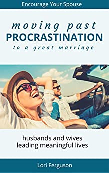 Moving Past Procrastination to a Great Marriage: Encourage Your Spouse by [Ferguson, Lori]
