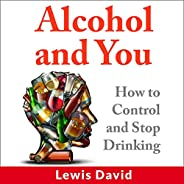 Alcohol and You: How to Control and Stop Drinking: Self Help, Book 1