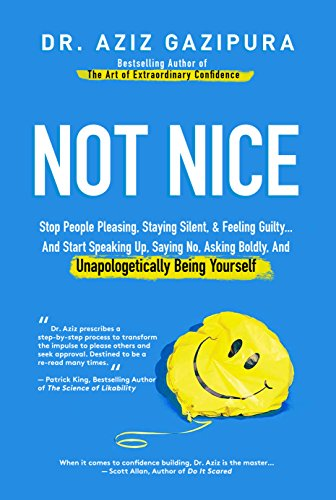 Not Nice: Stop People Pleasing, Staying Silent, & Feeling Guilty... And Start Speaking Up, Saying No, Asking Boldly, And Unapologetically Being Yourself (Stop Being Nice And Start Being Real)