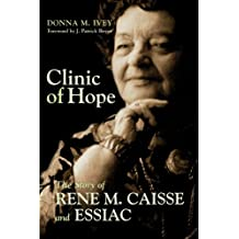 Clinic of Hope: The Story of Rene M. Caisse and Essiac