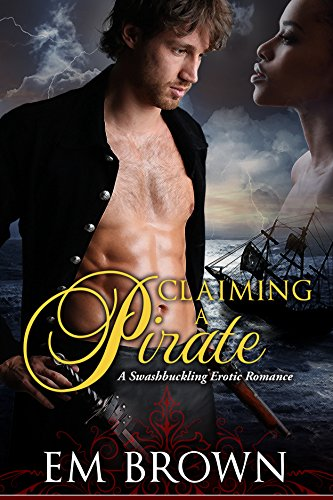 Claiming a Pirate: A Swashbuckling Historical Romance (Wicked Pirates Book 3) ()