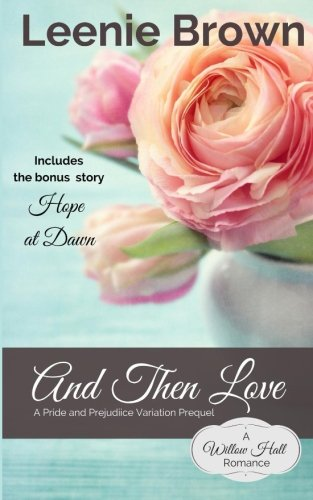 And Then Love: A Pride and Prejudice Variation Prequel (Willow Hall Romance) (Volume 1)