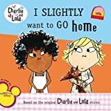 I Slightly Want to Go Home (Charlie and Lola)