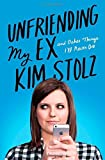 Unfriending My Ex: And Other Things I'll Never Do by Kim Stolz (2014-06-24)