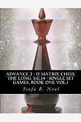 Advance 3 - D Matrix Chess: The Long. S.G.14 - Single Set Games, Book One Vol.1: The Longitudinal Star Gate 14 Model, Model III: An In-Depth ... Informatics Single Set Games, Book 1 Volume 1 Paperback