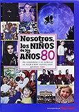 Nosotros Los Niños De Los Años 80 (Nosotros Niños De Los Años)