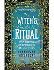 The Witch's Guide to Ritual: (Beginner Witchcraft Book, Herbal Witchcraft Book, Moon Spells, Green Witch, Kitchen Witch)