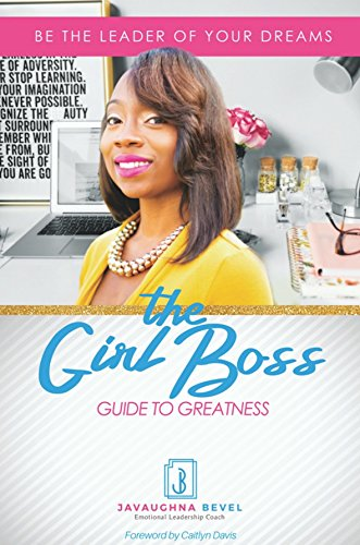 The Girl Boss Guide to Greatness: Be the Leader of Your Dreams (English Edition)