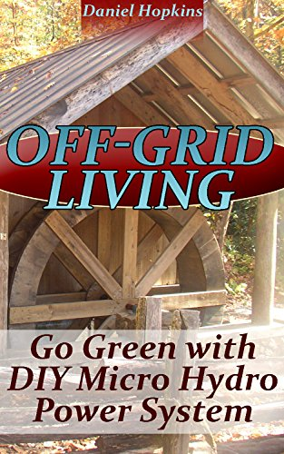 Off-Grid Living: Go Green With DIY Micro Hydro Power System: (Power Generation, Survival Skills) by [Hopkins, Daniel]