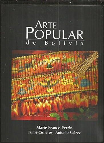 ARTE POPULAR DE BOLIVIA: Amazon.es: MARIE FRANCE / CISNEROS, JAIME / SUAREZ, ANTONIO PERRIN: Libros