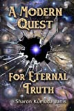 A Modern Quest for Eternal Truth, Sharon Kumuda Janis, 0978556887