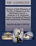 Division of Nat Missions of the Bd of Missions of the Methodist Church V. Koerner U. S. Supreme Court Transcript of Record with Supporting Pleadings, Ralph Bush Foster, 127044493X