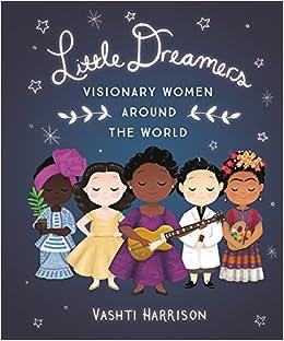 Little Dreamers: Visionary Women Around the World (Vashti Harrison):  Harrison, Vashti: 9780316475174: Amazon.com: Books