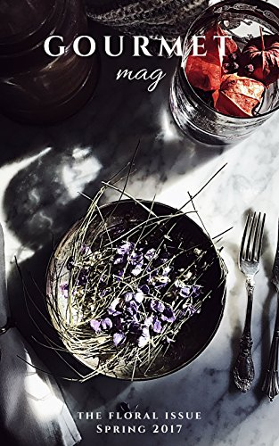 Gourmet Mag - The Floral Issue: Spring 2017 by Claudia Rinaldi