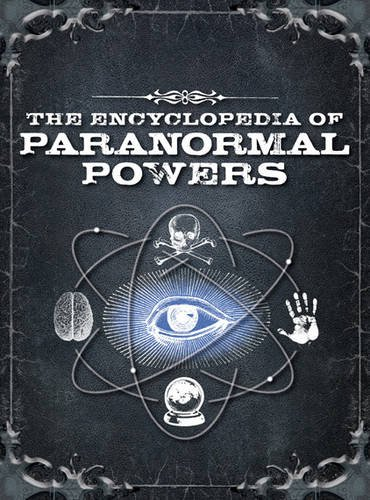 Read Online The Encyclopedia of Paranormal Powers: Discover the Secrets of the Unexplained ebook