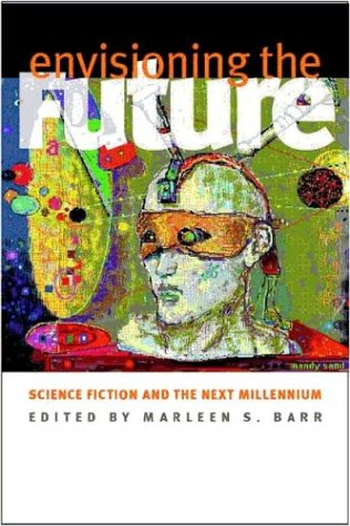 Envisioning the Future: Science Fiction and the Next Millennium