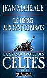 La Grande Epopée des Celtes, tome 3 : Les Heros aux cent combats