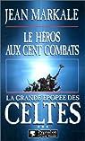 La Grande Epopée des Celtes, tome 3 : Les Heros aux cent combats par Markale