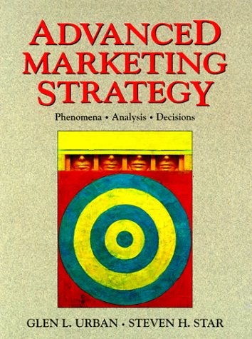 Advanced Marketing Strategy: Phenomena, Analysis, and Decisions