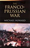 Book cover for The Franco-Prussian War: The German Invasion of France 18701871