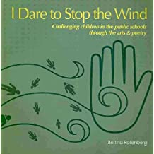 I Dare to Stop the Wind: Challenging Children in the Public Schools Through the Arts & Poetry