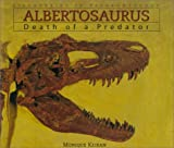 Albertosaurus: Death of a Predator (Discoveries in Paleontology)