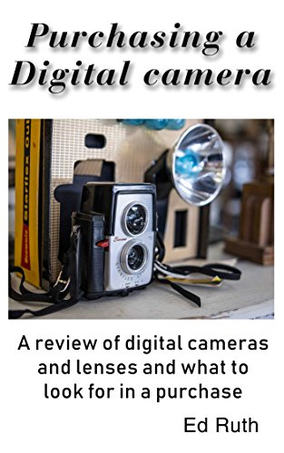 (A Comprehensive Guide for Purchasing a Digital Camera and Lens: Background information for the sophisticated shopper)
