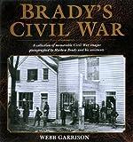 Brady's Civil War, Webb B. Garrison, 1585741221