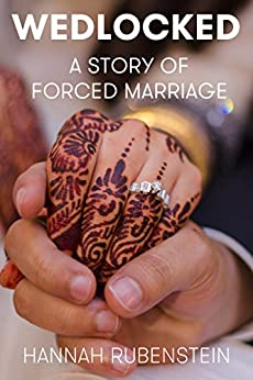 WEDLOCKED: A Story of Forced Marriage by [Rubenstein, Hannah]