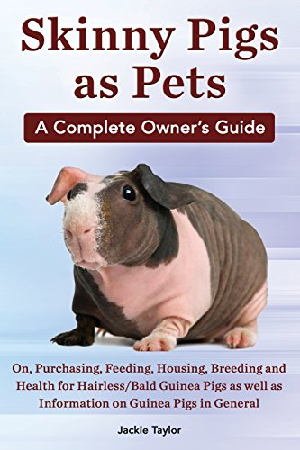 Skinny Pigs as Pets. a Complete Owner's Guide On, Purchasing, Feeding, Housing, Breeding and Health for Hairless/Bald Guinea Pigs as Well as Informati ()