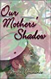 Our Mothers' Shadow, Bonita Constance, 1424115507