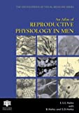 An Atlas of Reproductive Physiology in Men, E. S. E. Hafez and B. Hafez, 1842142356