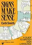 Signs Make Sense: A Guide to British Sign Language (Human horizons series)