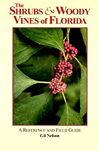 (The Shrubs & Woody Vines of Florida: A Reference and Field Guide (Reference and Field Guides))