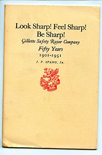 Look sharp! Feel sharp! Be sharp!: Gillette Safety Razor Company: fifty years, 1901-1951 (Newcomen Address)