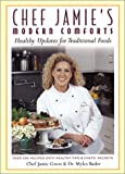 Chef Jamie's Modern Comforts: Healthy Updates for Traditional Foods * Over 200 Recipes with Healthy Tips & Chefs' Secrets