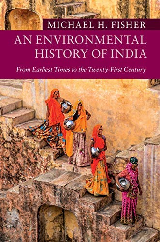 An Environmental History Of India From Earliest Times To The Twenty First Century