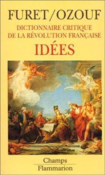 Télécharger Dictionnaire critique de la Révolution française. Tome 4 : Idées PDF eBook En Ligne François Furet