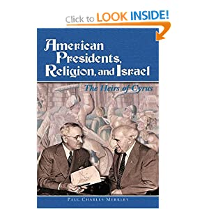 American Presidents, Religion, and Israel: The Heirs of Cyrus Paul Charles Merkley