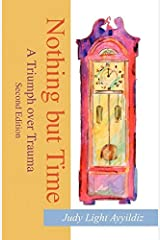 Nothing but Time: A Triumph over Trauma, 2nd Edition by Judy Light Ayyildiz (2001-03-12) Paperback