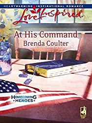 At His Command (Mills & Boon Love Inspired) (Homecoming Heroes, Book 3)