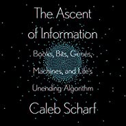 The Ascent of Information: Books, Bits, Genes, Machines, and Life's Unending Algor