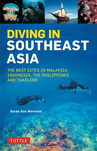 Diving in Southeast Asia: A Guide to the Best Sites in Indonesia, Malaysia, the Philippines and Thailand (Periplus Action - Malaysia In Sites