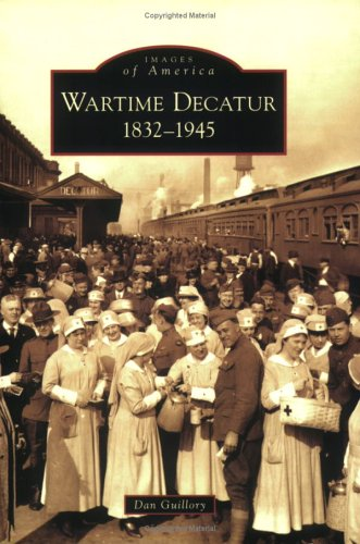 Wartime Decatur: 1832-1945 (IL) (Images Of America)