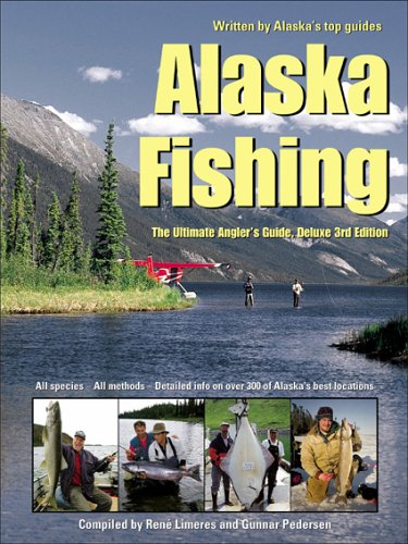Alaska Fishing: The Ultimate Angler's Guide, Deluxe 3rd Edition